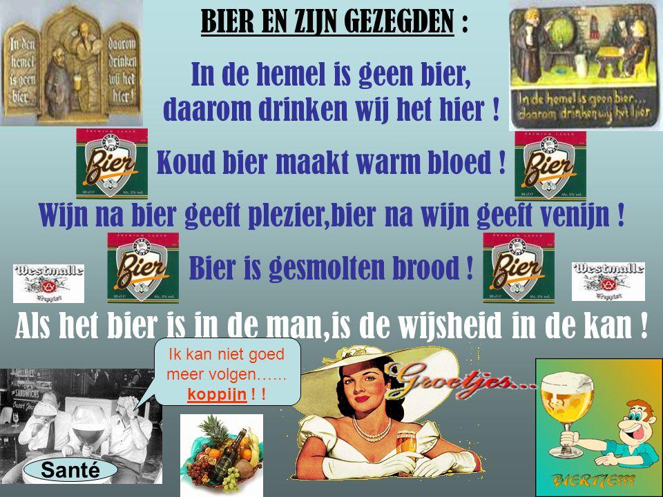 BIER EN ZIJN GEZEGDEN : In de hemel is geen bier, daarom drinken wij het hier .