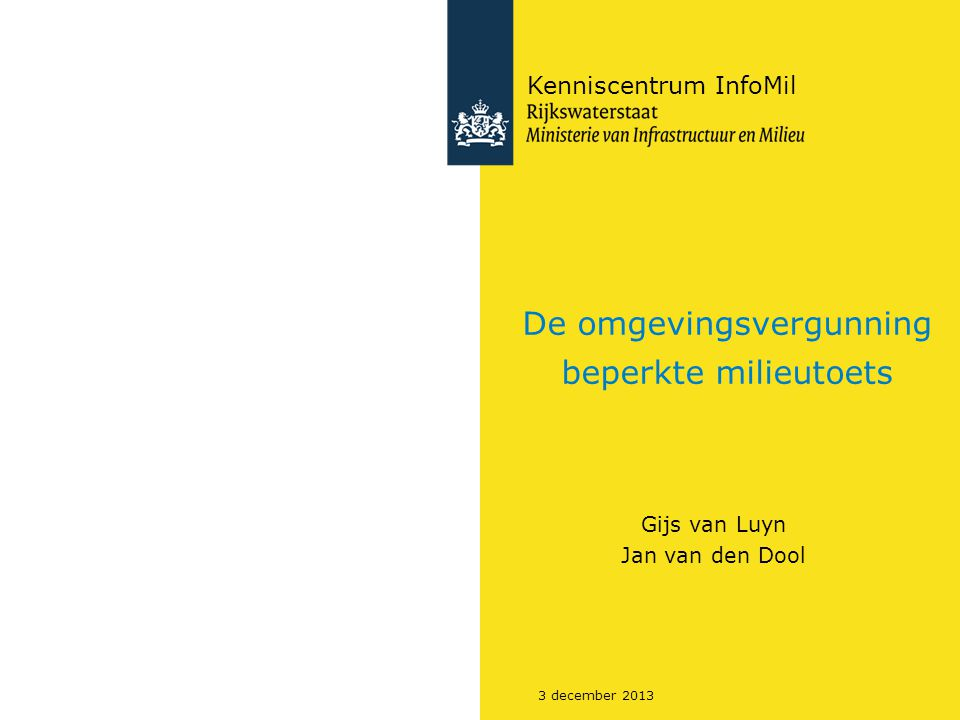 3 december 2013 De omgevingsvergunning beperkte milieutoets Gijs van Luyn Jan van den Dool Kenniscentrum InfoMil