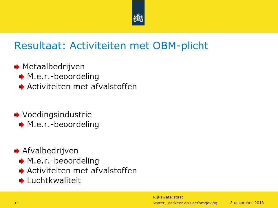 Rijkswaterstaat 11Water, Verkeer en Leefomgeving 3 december 2013 Resultaat: Activiteiten met OBM-plicht Metaalbedrijven M.e.r.-beoordeling Activiteite