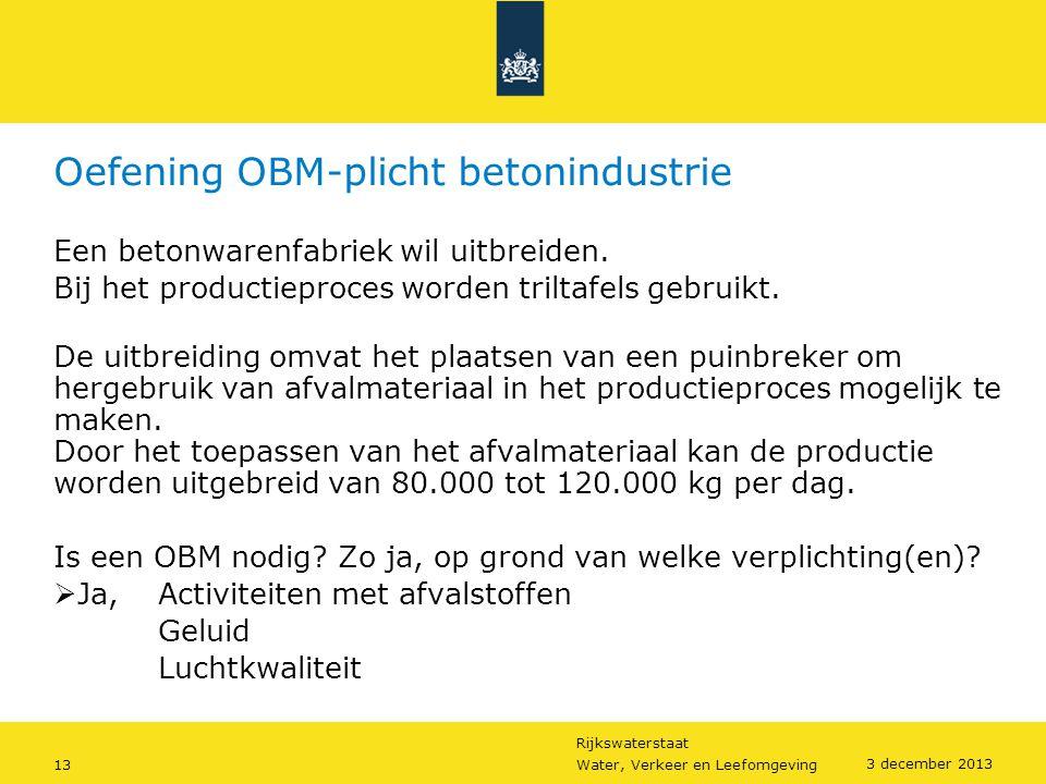 Rijkswaterstaat 13Water, Verkeer en Leefomgeving 3 december 2013 Oefening OBM-plicht betonindustrie Een betonwarenfabriek wil uitbreiden. Bij het prod