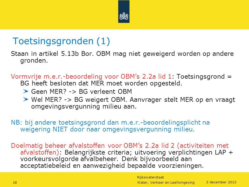 Rijkswaterstaat 18Water, Verkeer en Leefomgeving 3 december 2013 Toetsingsgronden (1) Staan in artikel 5.13b Bor. OBM mag niet geweigerd worden op and