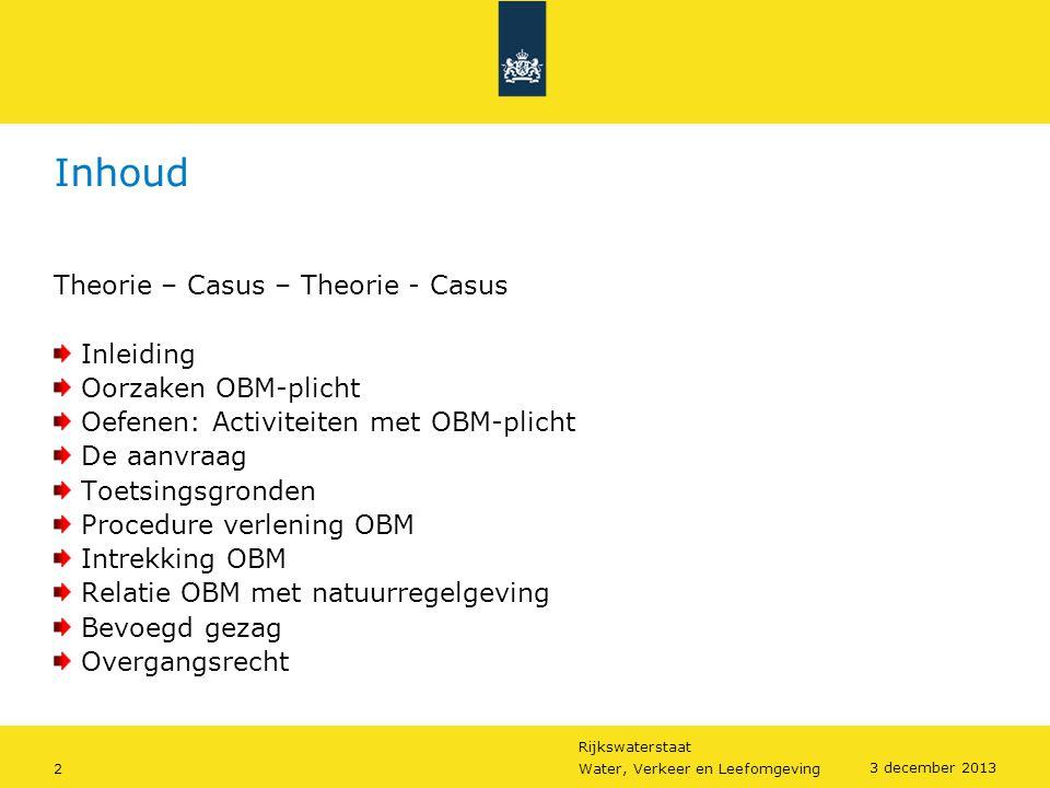 Rijkswaterstaat 2Water, Verkeer en Leefomgeving 3 december 2013 Inhoud Theorie – Casus – Theorie - Casus Inleiding Oorzaken OBM-plicht Oefenen: Activi