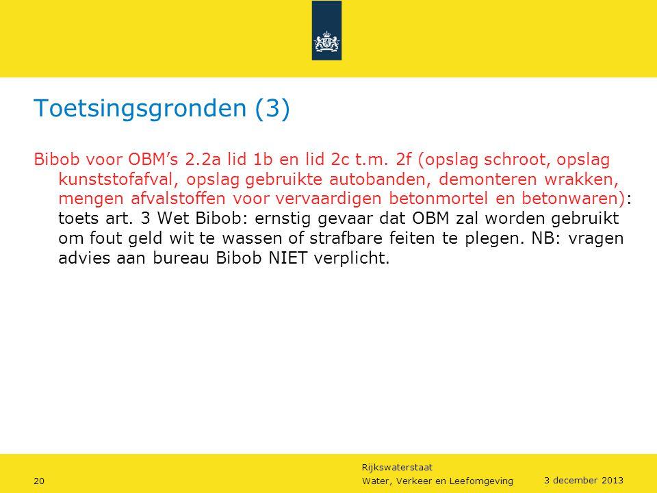 Rijkswaterstaat 20Water, Verkeer en Leefomgeving 3 december 2013 Toetsingsgronden (3) Bibob voor OBM's 2.2a lid 1b en lid 2c t.m. 2f (opslag schroot,