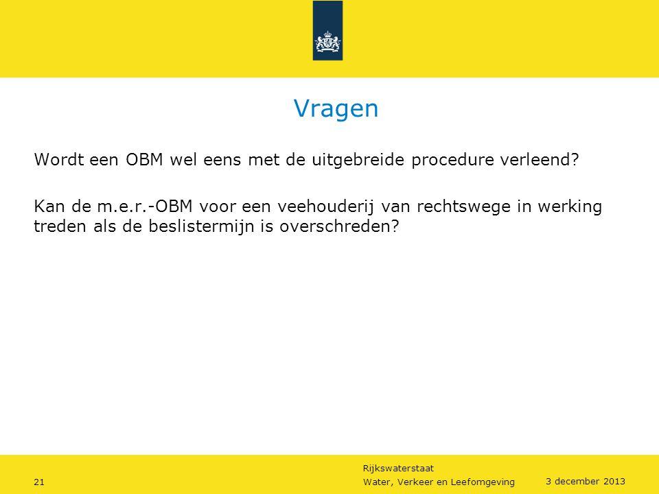Rijkswaterstaat 21Water, Verkeer en Leefomgeving 3 december 2013 Vragen Wordt een OBM wel eens met de uitgebreide procedure verleend? Kan de m.e.r.-OB