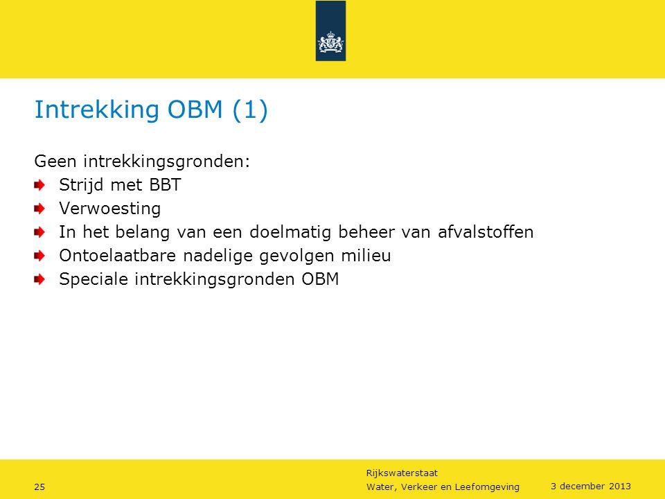 Rijkswaterstaat 25Water, Verkeer en Leefomgeving 3 december 2013 Intrekking OBM (1) Geen intrekkingsgronden: Strijd met BBT Verwoesting In het belang