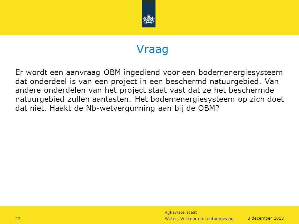 Rijkswaterstaat 27Water, Verkeer en Leefomgeving 3 december 2013 Er wordt een aanvraag OBM ingediend voor een bodemenergiesysteem dat onderdeel is van