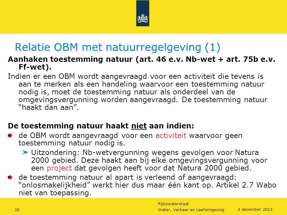 Rijkswaterstaat 28Water, Verkeer en Leefomgeving 3 december 2013 Relatie OBM met natuurregelgeving (1) Aanhaken toestemming natuur (art. 46 e.v. Nb-we