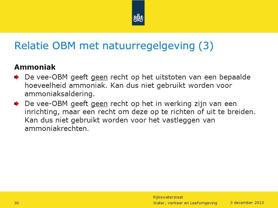 Rijkswaterstaat 30Water, Verkeer en Leefomgeving 3 december 2013 Relatie OBM met natuurregelgeving (3) Ammoniak De vee-OBM geeft geen recht op het uit