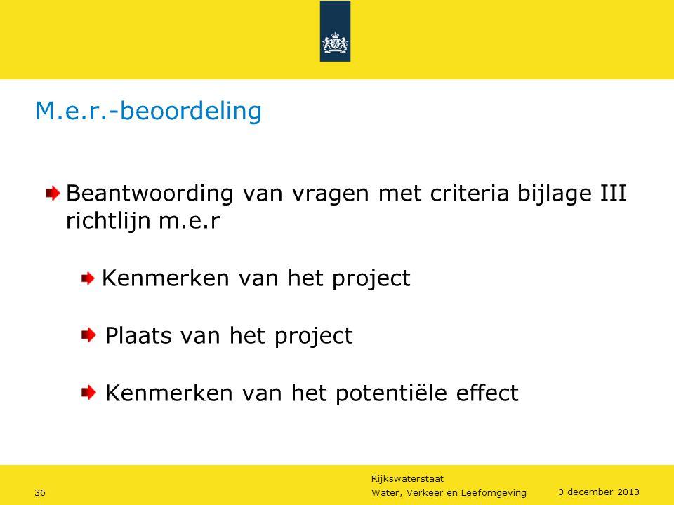Rijkswaterstaat 36Water, Verkeer en Leefomgeving 3 december 2013 M.e.r.-beoordeling Beantwoording van vragen met criteria bijlage III richtlijn m.e.r