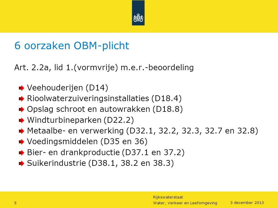 Rijkswaterstaat 5Water, Verkeer en Leefomgeving 3 december 2013 6 oorzaken OBM-plicht Art. 2.2a, lid 1.(vormvrije) m.e.r.-beoordeling Veehouderijen (D