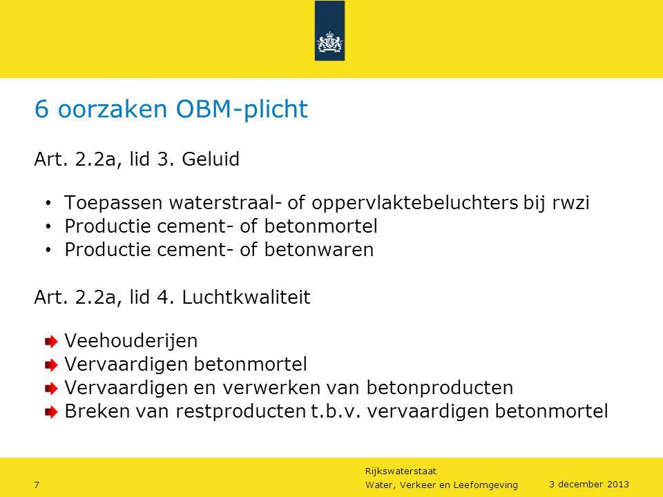 Rijkswaterstaat 7Water, Verkeer en Leefomgeving 3 december 2013 6 oorzaken OBM-plicht Art. 2.2a, lid 3. Geluid • Toepassen waterstraal- of oppervlakte