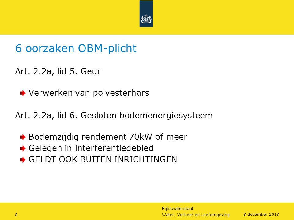 Rijkswaterstaat 8Water, Verkeer en Leefomgeving 3 december 2013 6 oorzaken OBM-plicht Art. 2.2a, lid 5. Geur Verwerken van polyesterhars Art. 2.2a, li