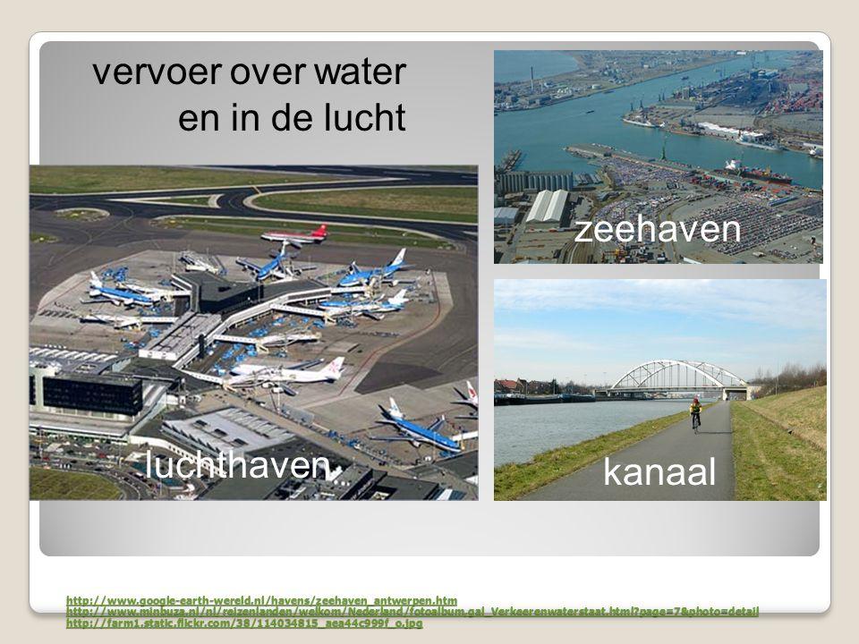 http://www.google-earth-wereld.nl/havens/zeehaven_antwerpen.htm http://www.minbuza.nl/nl/reizenlanden/welkom/Nederland/fotoalbum,gal_Verkeerenwatersta
