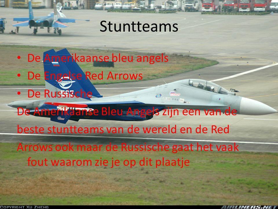 Stuntteams • De Amerikaanse bleu angels • De Engelse Red Arrows • De Russische De Amerikaanse Bleu Angels zijn een van de beste stuntteams van de were
