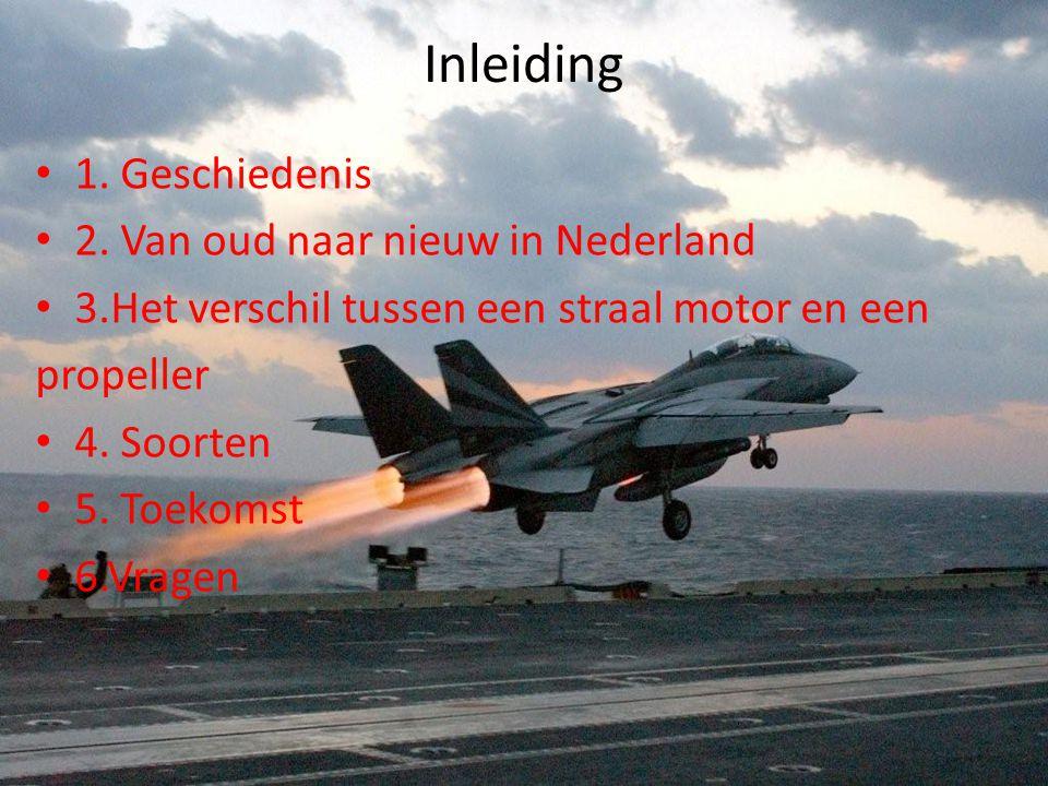 Inleiding • 1. Geschiedenis • 2. Van oud naar nieuw in Nederland • 3.Het verschil tussen een straal motor en een propeller • 4. Soorten • 5. Toekomst