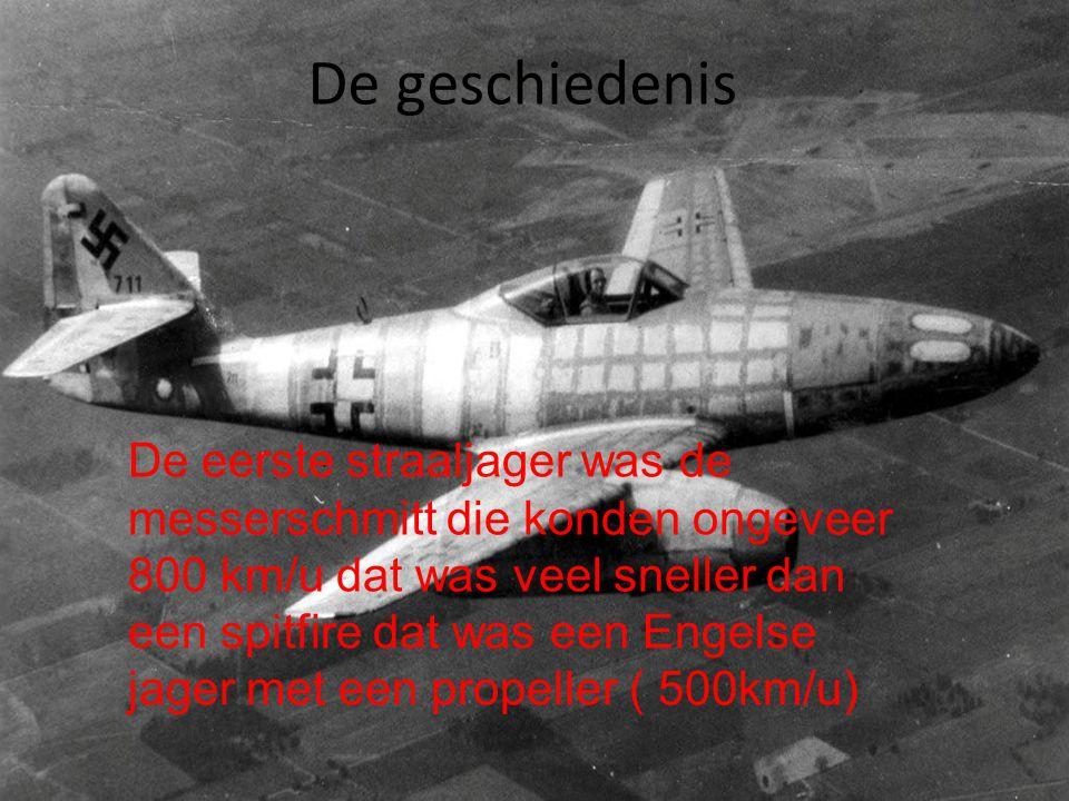 De geschiedenis De eerste straaljager was de messerschmitt die konden ongeveer 800 km/u dat was veel sneller dan een spitfire dat was een Engelse jage