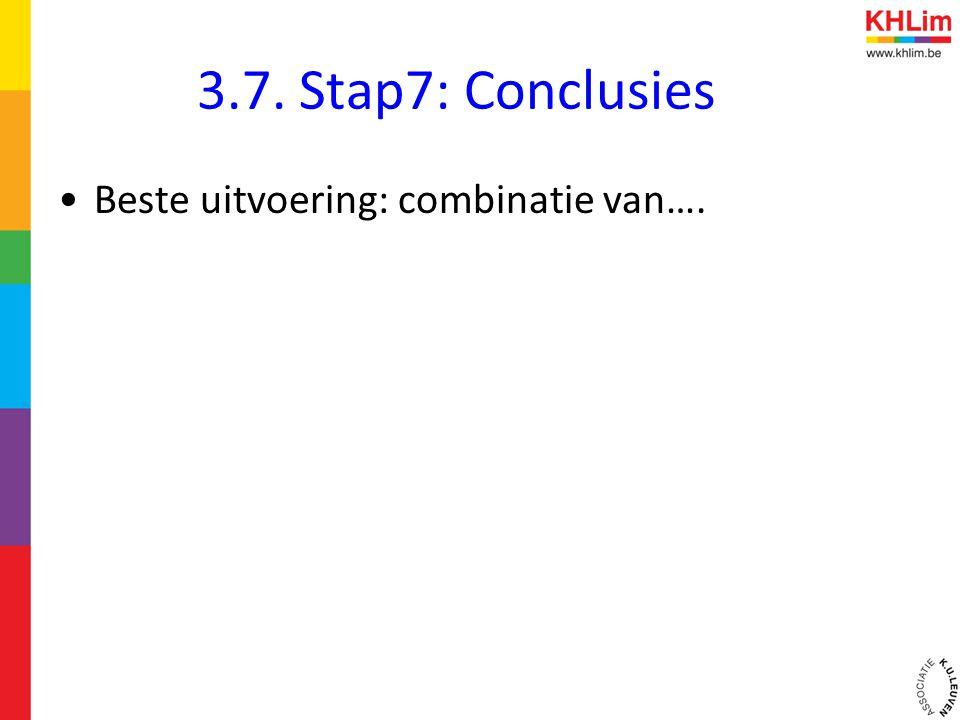 3.7. Stap7: Conclusies •Beste uitvoering: combinatie van….