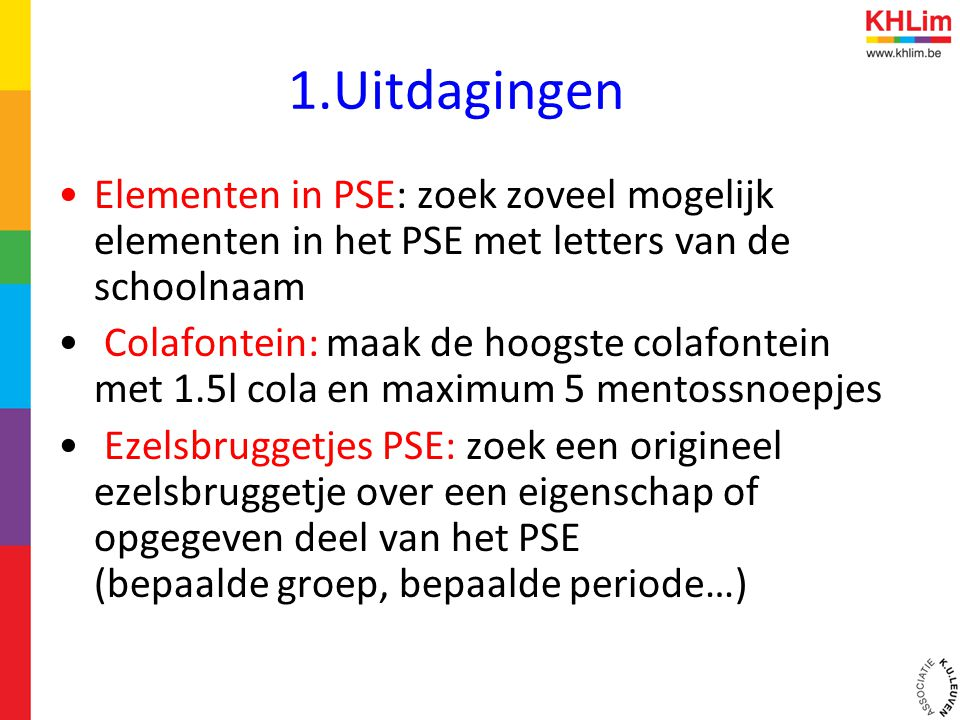 1.Uitdagingen •Elementen in PSE: zoek zoveel mogelijk elementen in het PSE met letters van de schoolnaam • Colafontein: maak de hoogste colafontein me
