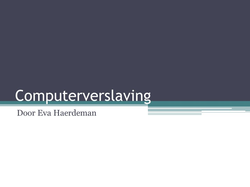 Computerverslaving Door Eva Haerdeman