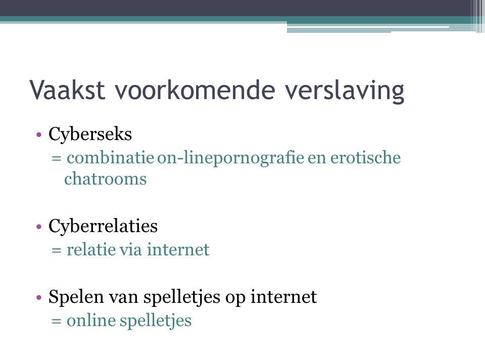 Vaakst voorkomende verslaving •Cyberseks = combinatie on-linepornografie en erotische chatrooms •Cyberrelaties = relatie via internet •Spelen van spel