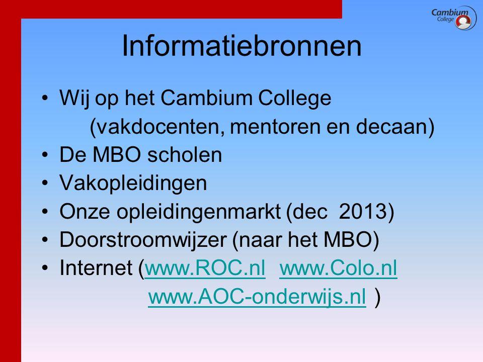 Informatiebronnen •Wij op het Cambium College (vakdocenten, mentoren en decaan) •De MBO scholen •Vakopleidingen •Onze opleidingenmarkt (dec 2013) •Doo