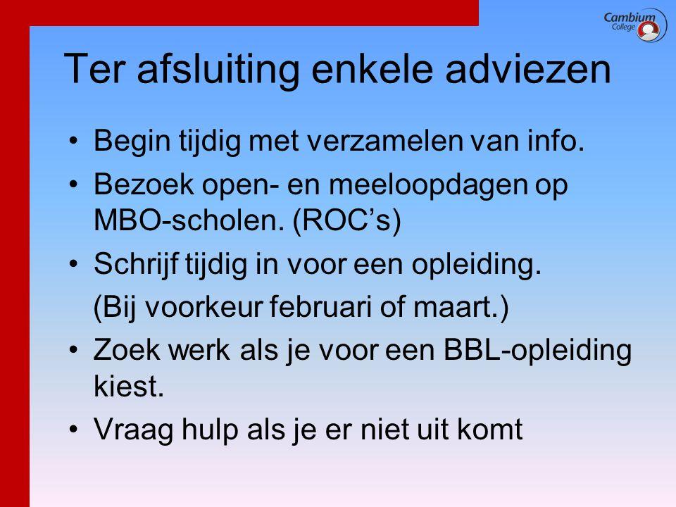 Ter afsluiting enkele adviezen •Begin tijdig met verzamelen van info. •Bezoek open- en meeloopdagen op MBO-scholen. (ROC's) •Schrijf tijdig in voor ee