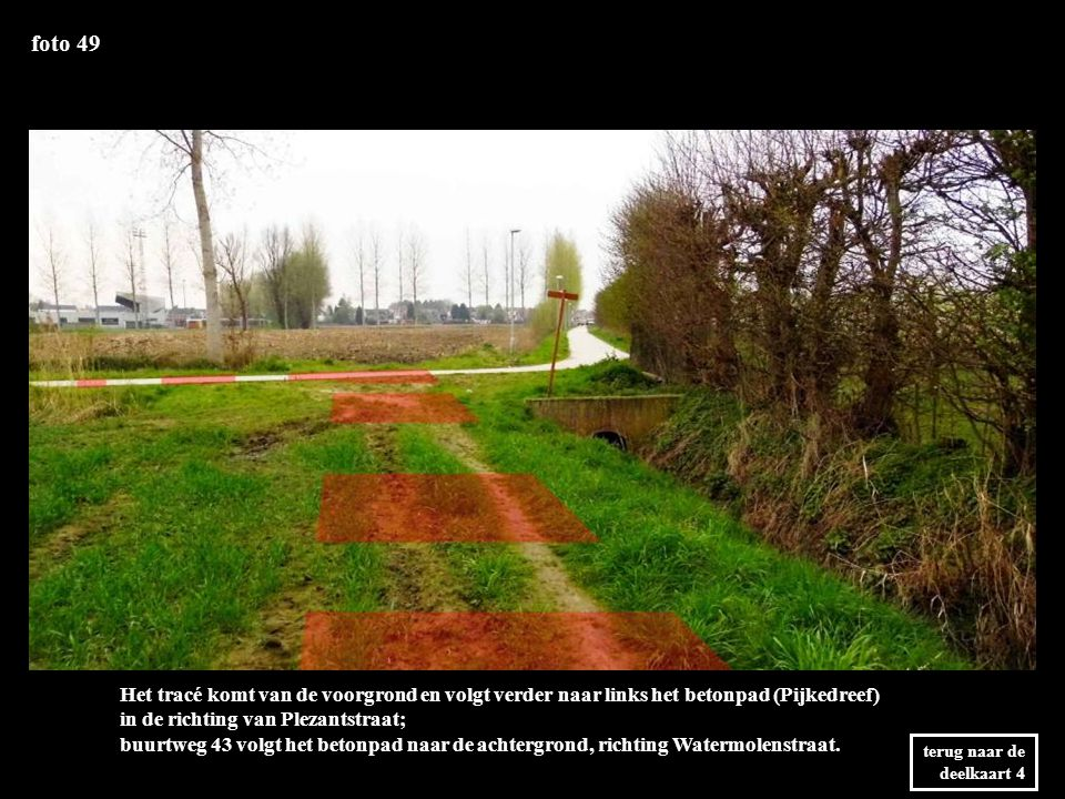 foto 49 Het tracé komt van de voorgrond en volgt verder naar links het betonpad (Pijkedreef) in de richting van Plezantstraat; buurtweg 43 volgt het betonpad naar de achtergrond, richting Watermolenstraat.