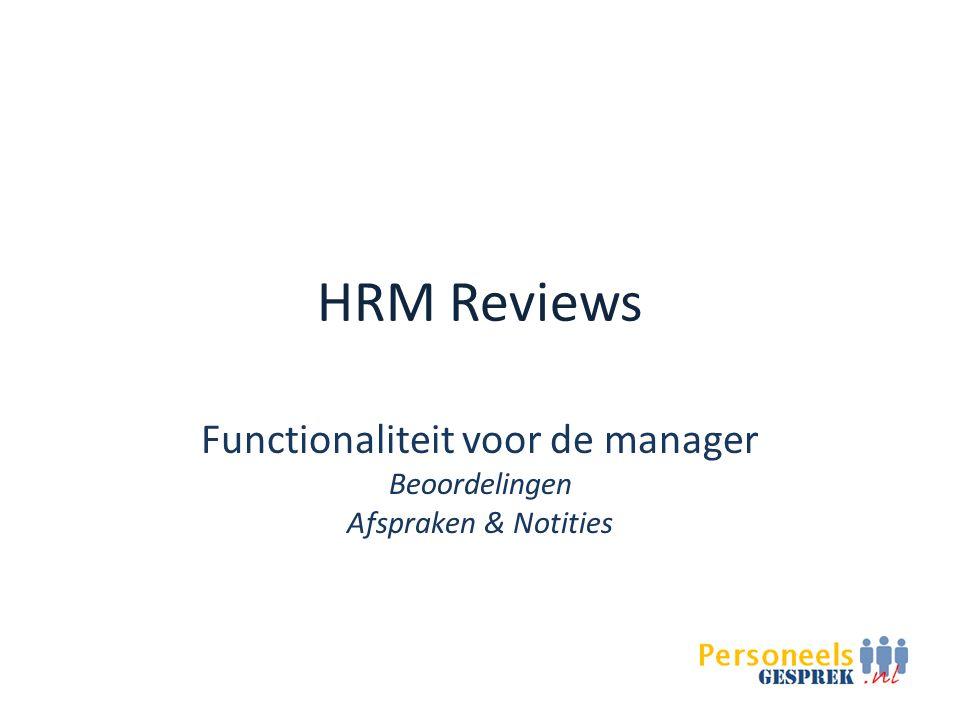 HRM Reviews Functionaliteit voor de manager Beoordelingen Afspraken & Notities