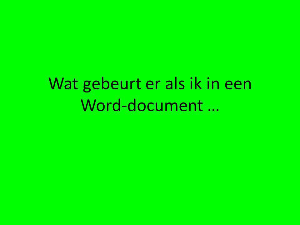 Wat gebeurt er als ik in een Word-document …