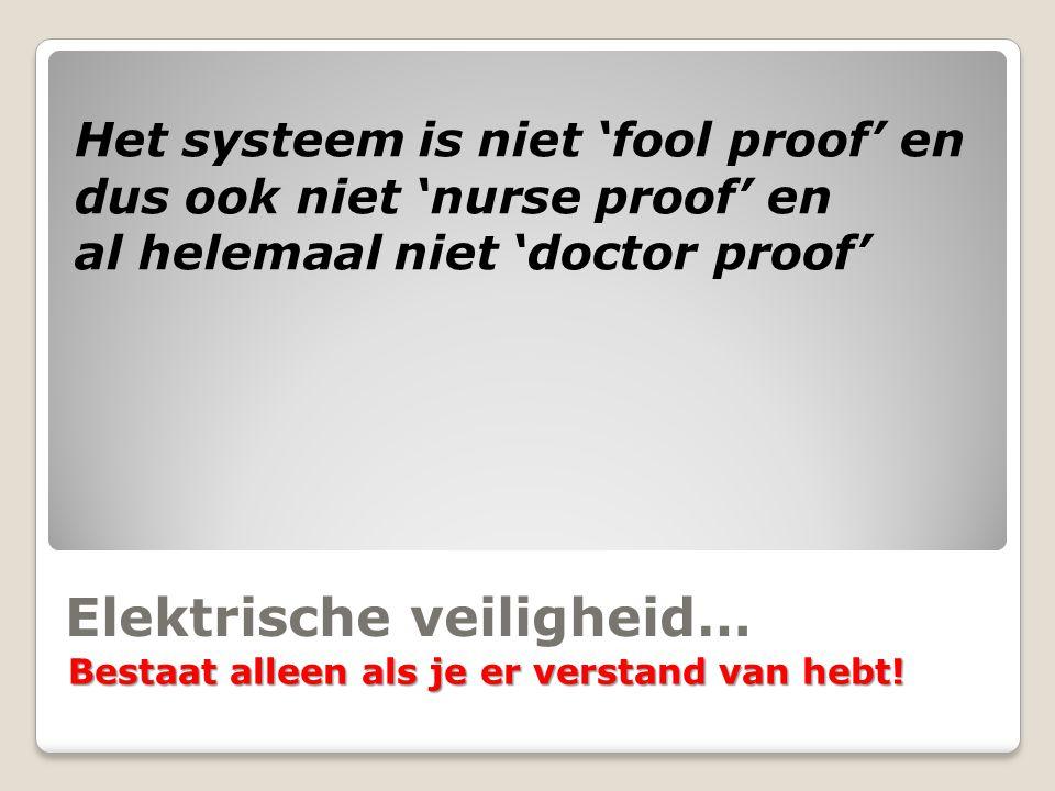 Elektrische veiligheid… Bestaat alleen als je er verstand van hebt! Het systeem is niet 'fool proof' en dus ook niet 'nurse proof' en al helemaal niet