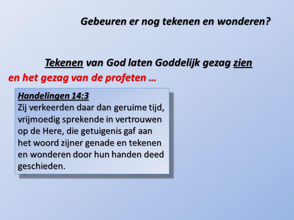Een profeet was iemand die een woord van God sprak Gebeuren er nog tekenen en wonderen.