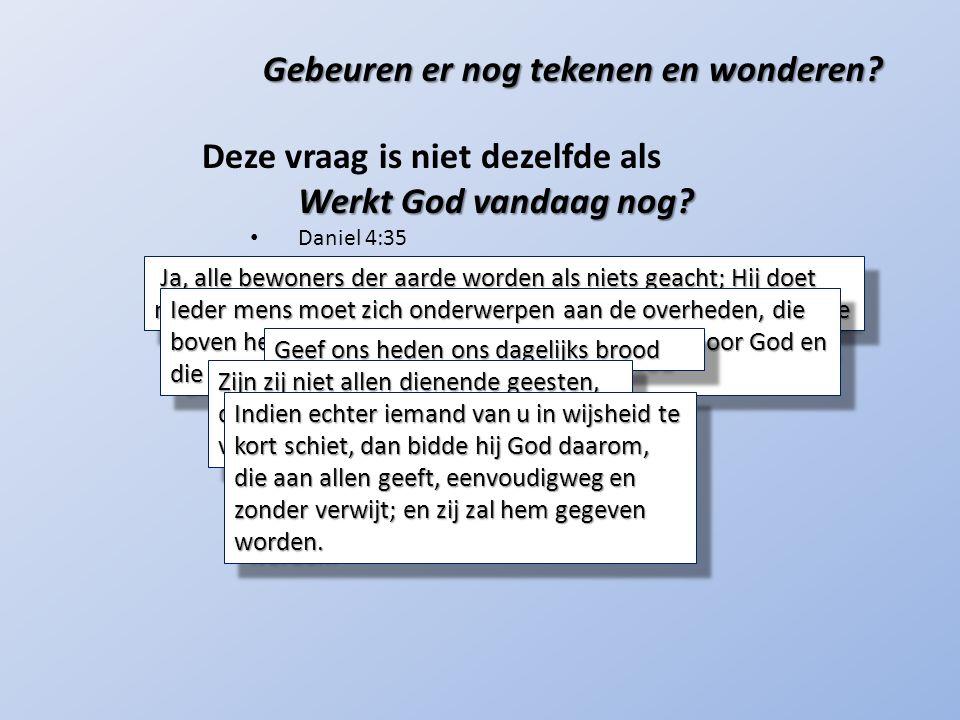 Gebeuren er nog tekenen en wonderen.Deze vraag is niet dezelfde als Werkt God vandaag nog.