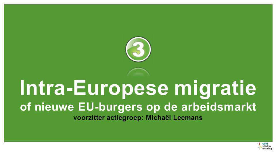 Intra-Europese migratie of nieuwe EU-burgers op de arbeidsmarkt voorzitter actiegroep: Michaël Leemans