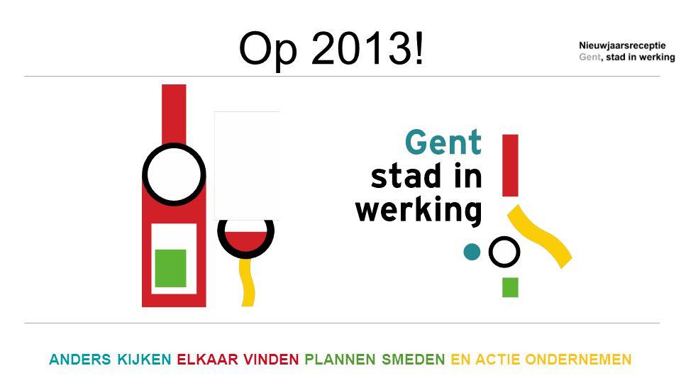 Op 2013! ANDERS KIJKEN ELKAAR VINDEN PLANNEN SMEDEN EN ACTIE ONDERNEMEN