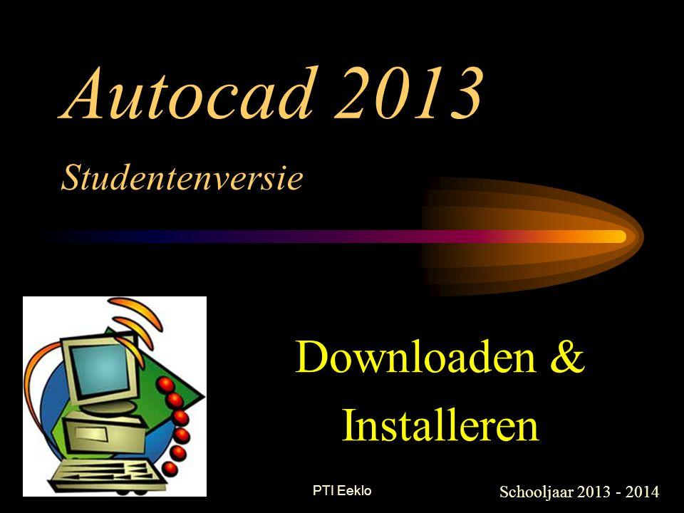 PTI Eeklo Autocad 2013 Downloaden & Installeren Schooljaar 2013 - 2014 Studentenversie
