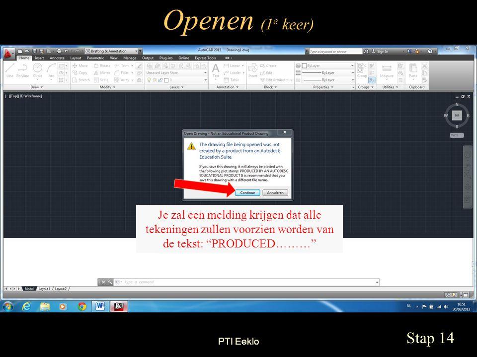 PTI Eeklo Openen (1 e keer) Stap 14 Je zal een melding krijgen dat alle tekeningen zullen voorzien worden van de tekst: PRODUCED………