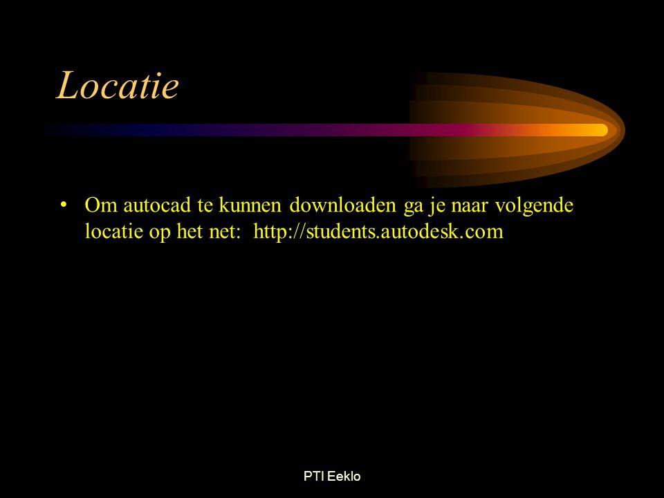 PTI Eeklo • Om autocad te kunnen downloaden ga je naar volgende locatie op het net: http://students.autodesk.com Locatie