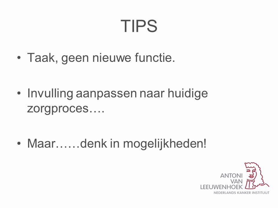 TIPS •Taak, geen nieuwe functie.•Invulling aanpassen naar huidige zorgproces….