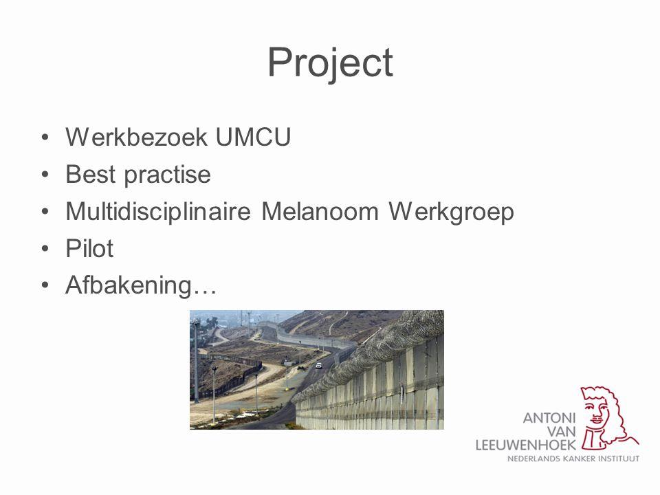 Project •Werkbezoek UMCU •Best practise •Multidisciplinaire Melanoom Werkgroep •Pilot •Afbakening…