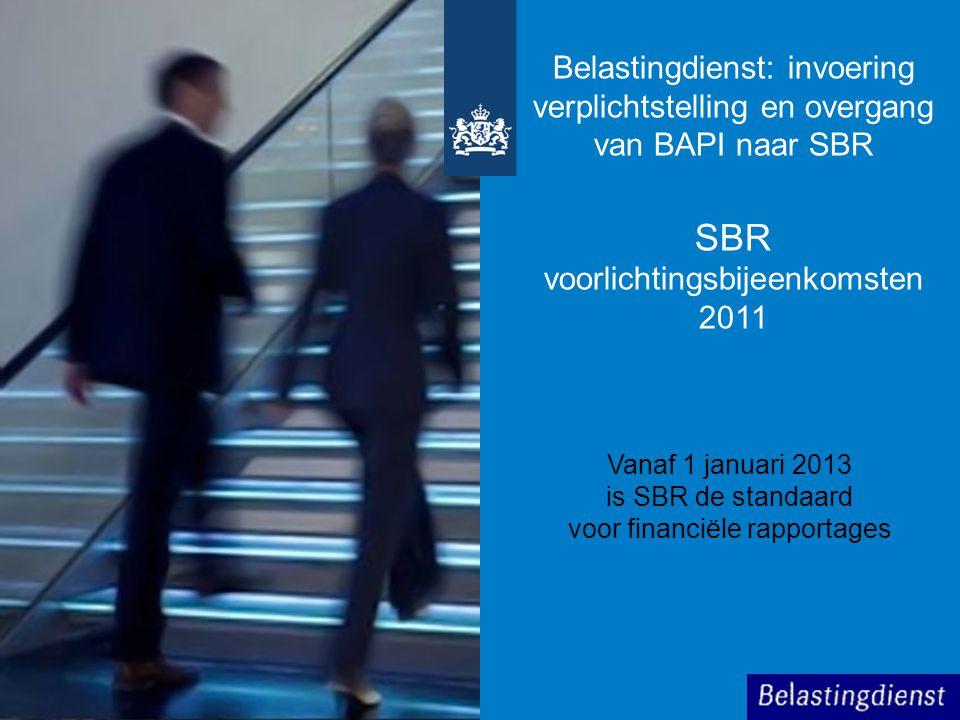 Vanaf 1 januari 2013 is SBR de standaard voor financiële rapportages Belastingdienst: invoering verplichtstelling en overgang van BAPI naar SBR SBR vo