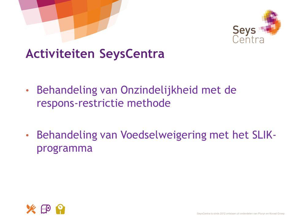 Activiteiten SeysCentra • Behandeling van Onzindelijkheid met de respons-restrictie methode • Behandeling van Voedselweigering met het SLIK- programma