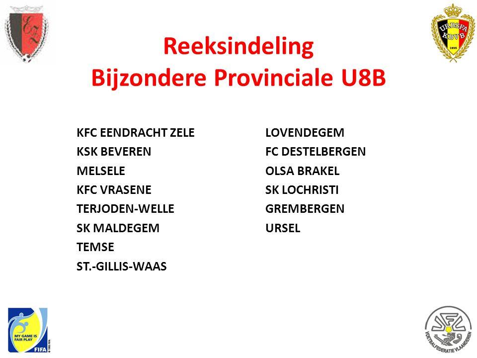 Reeksindeling Bijzondere Provinciale U8B KFC EENDRACHT ZELE KSK BEVEREN MELSELE KFC VRASENE TERJODEN-WELLE SK MALDEGEM TEMSE ST.-GILLIS-WAAS LOVENDEGE