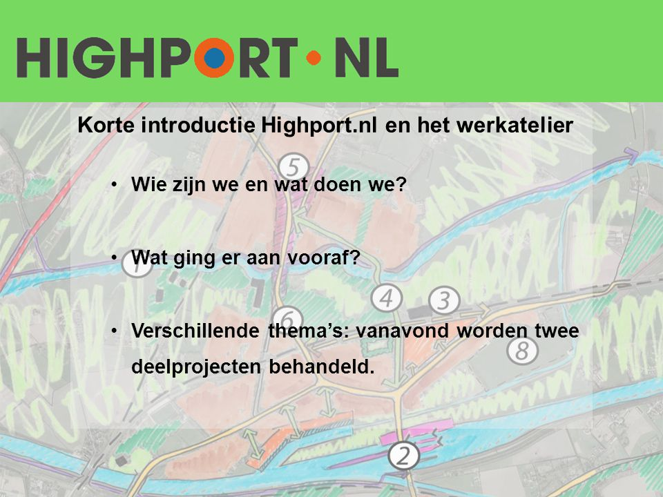 Korte introductie Highport.nl en het werkatelier •Wie zijn we en wat doen we? •Wat ging er aan vooraf? •Verschillende thema's: vanavond worden twee de