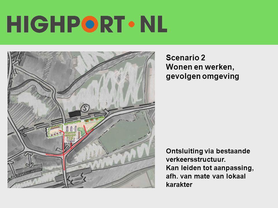 Scenario 2 Wonen en werken, gevolgen omgeving Ontsluiting via bestaande verkeersstructuur. Kan leiden tot aanpassing, afh. van mate van lokaal karakte