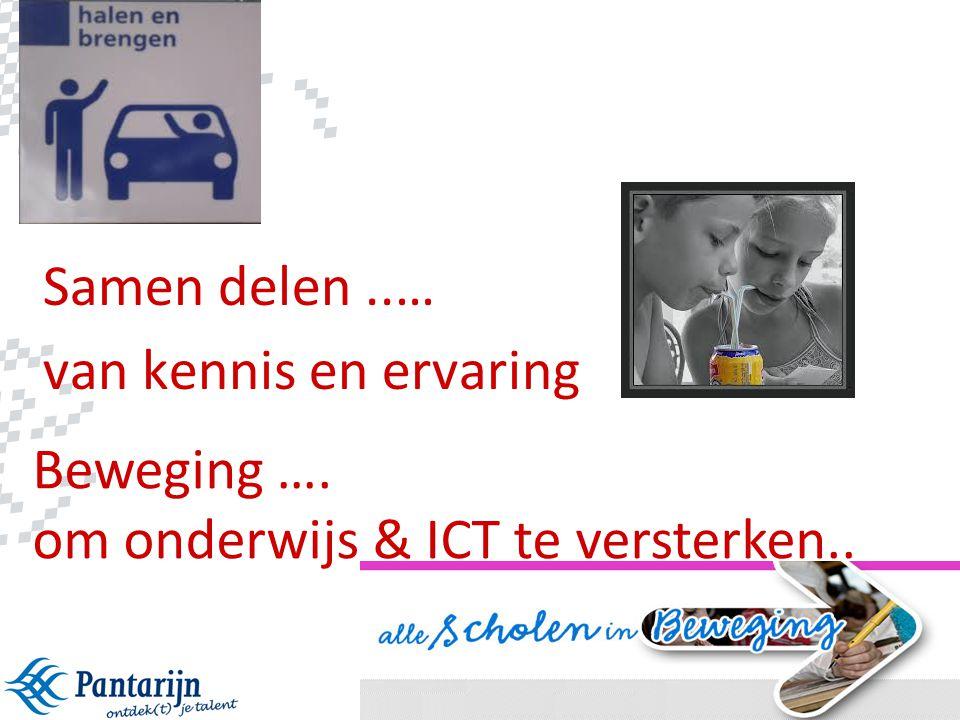 3 Samen delen..… van kennis en ervaring Beweging …. om onderwijs & ICT te versterken..