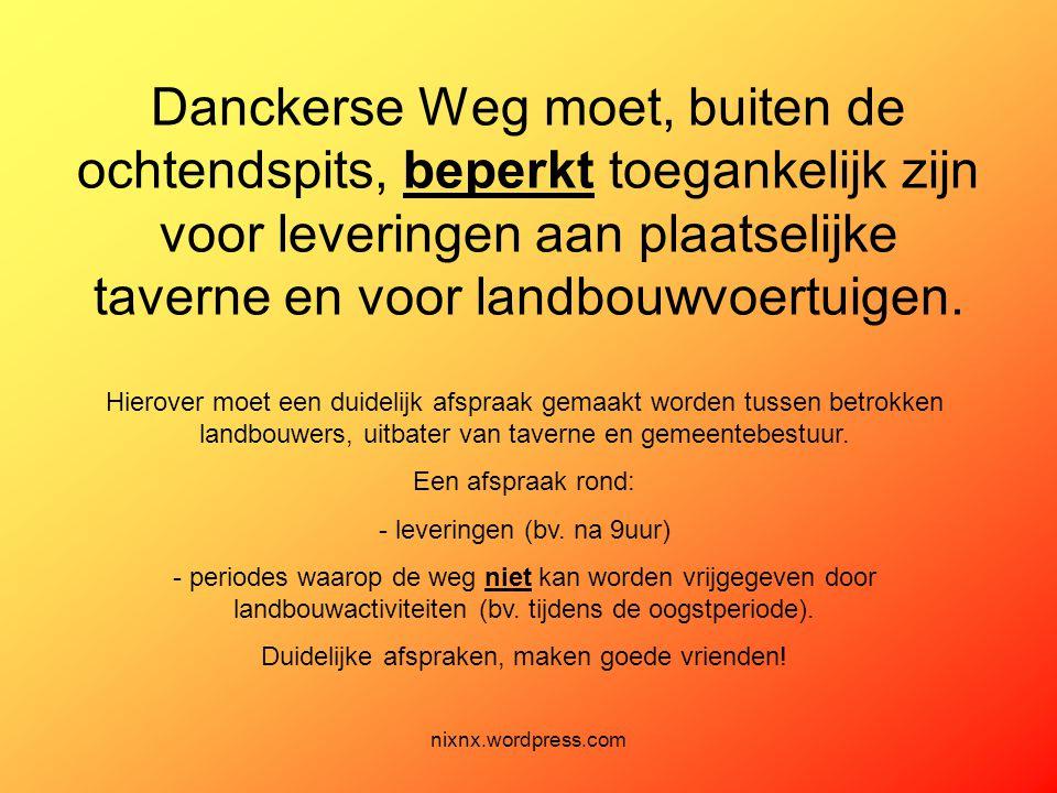 nixnx.wordpress.com Danckerse Weg moet, buiten de ochtendspits, beperkt toegankelijk zijn voor leveringen aan plaatselijke taverne en voor landbouwvoe