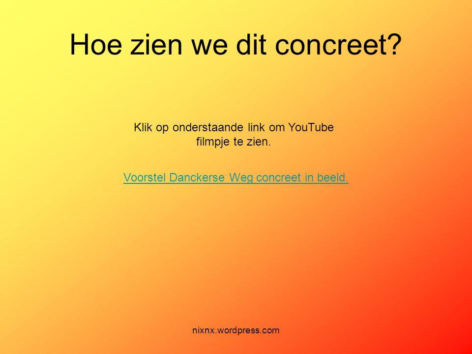 nixnx.wordpress.com Hoe zien we dit concreet? Voorstel Danckerse Weg concreet in beeld. Klik op onderstaande link om YouTube filmpje te zien.