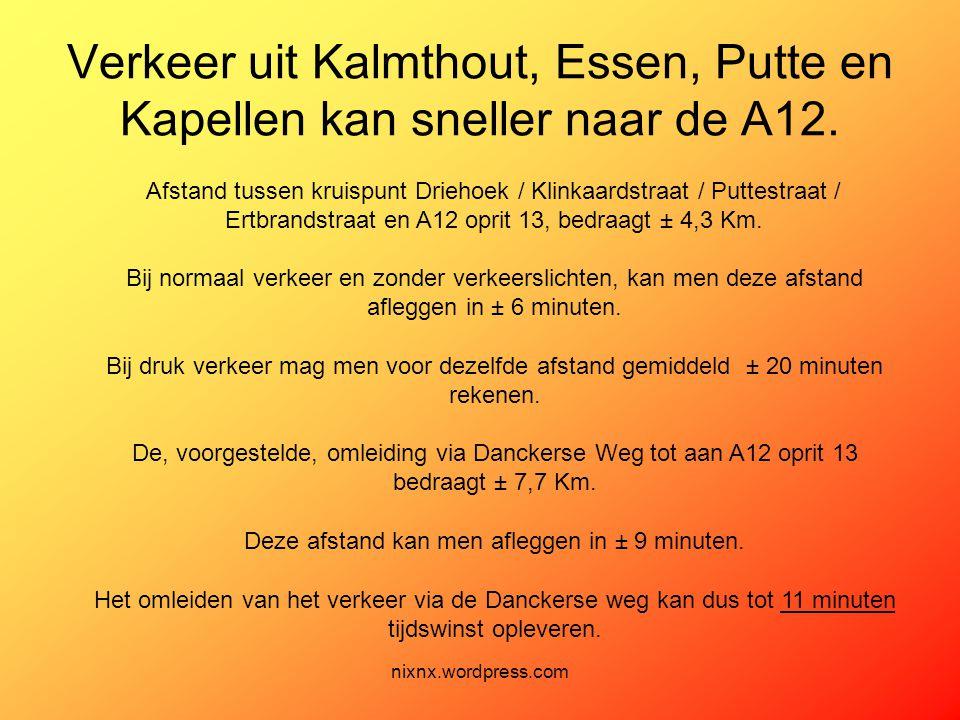 nixnx.wordpress.com Verkeer uit Kalmthout, Essen, Putte en Kapellen kan sneller naar de A12. Afstand tussen kruispunt Driehoek / Klinkaardstraat / Put