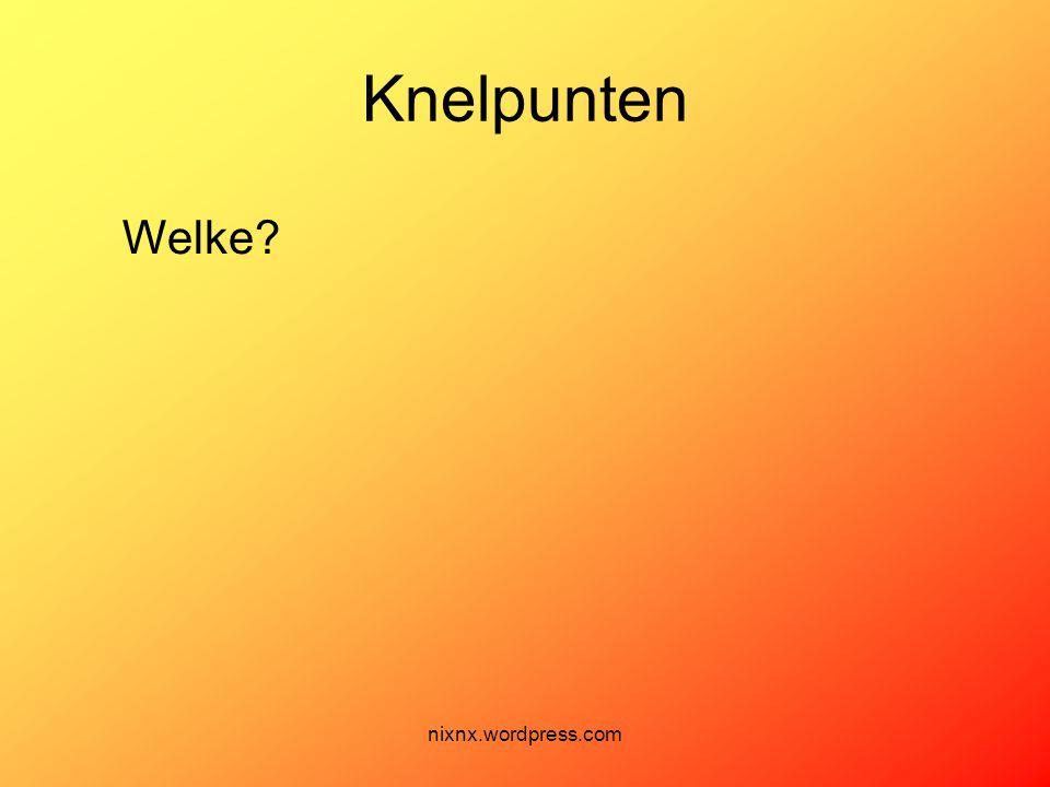 nixnx.wordpress.com Knelpunten Welke?