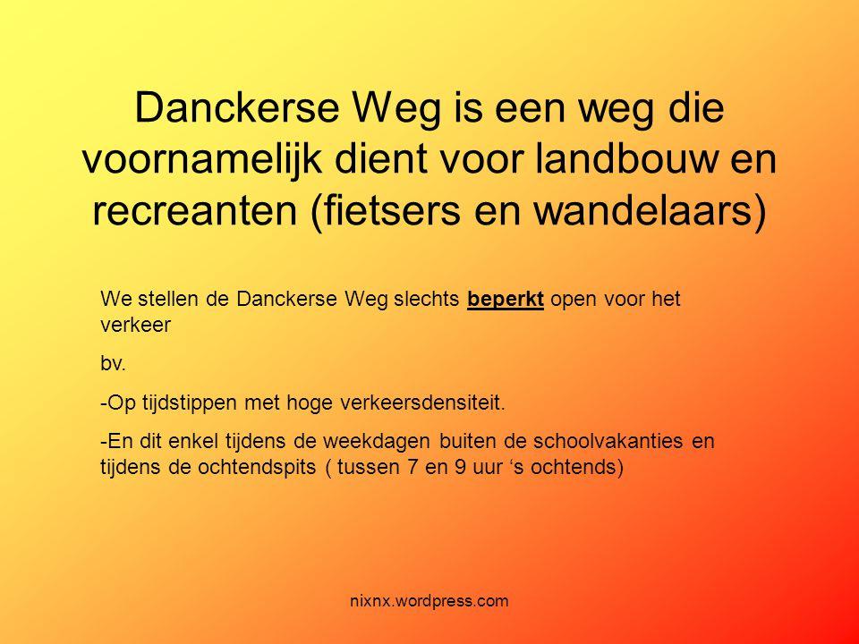 nixnx.wordpress.com Danckerse Weg is een weg die voornamelijk dient voor landbouw en recreanten (fietsers en wandelaars) We stellen de Danckerse Weg s